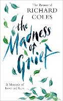 The Madness of Grief: A Memoir of ...
