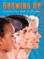 Growing Up: Humans from Birth to Old Age