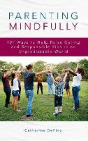 Parenting Mindfully: 101 Ways to Help...