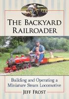 The Backyard Railroader: Building and...