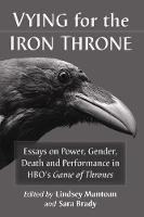 Vying for the Iron Throne: Essays on...