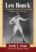 Leo Houck: A Biography of Boxing's...