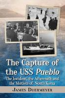 The Capture of the USS Pueblo: The...