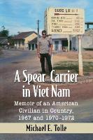 A Spear-Carrier in Viet Nam: Memoir ...