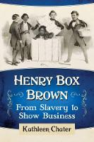Henry Box Brown: From Slavery to Show...