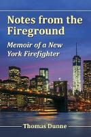 Notes from the Fireground: Memoir of ...