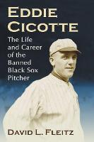 Eddie Cicotte: The Life and Career of...