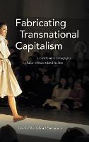Fabricating Transnational Capitalism:...