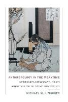 Anthropology in the Meantime:...