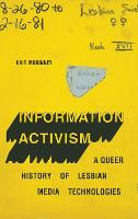 Information Activism: A Queer History...
