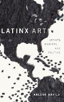 Latinx Art: Artists, Markets, and...