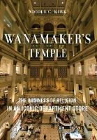 Wanamaker's Temple: The Business of...