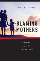 Blaming Mothers: American Law and the...