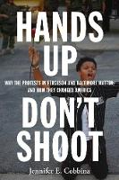 Hands Up, Don't Shoot: Why the...