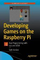 Developing Games on the Raspberry Pi:...