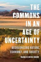 The Commons in an Age of Uncertainty:...