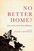 No Better Home?: Jews, Canada, and ...