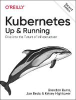 Kubernetes: Up and Running: Dive Into...