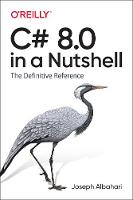 C# 8.0 in a Nutshell: The Definitive...