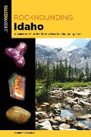 Rockhounding Idaho: A Guide to 99 of...
