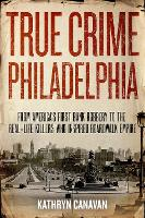 True Crime Philadelphia: From...
