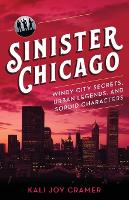 Sinister Chicago: Windy City Secrets,...
