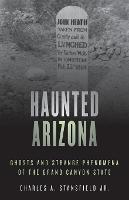 Haunted Arizona: Ghosts and Strange...
