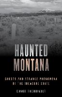 Haunted Montana: Ghosts and Strange...