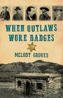 When Outlaws Wore Badges