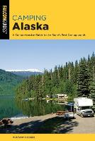 Camping Alaska: A Guide To Nearly 300...