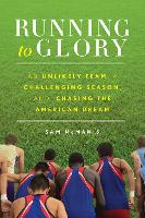 Running to Glory: An Unlikely Team, a...