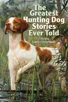 The Greatest Hunting Dog Stories Ever...