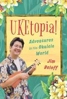 UKEtopia!: Adventures in the Ukulele...