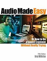 Audio Made Easy: Or How to Be a Sound...