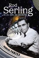 Rod Serling: His Life, Work, and...