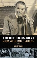 Creole Trombone: Kid Ory and the ...
