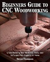 Beginner's Guide to CNC Woodworking:...