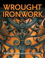 Wrought Ironwork: A Manual of...