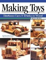 Making Toys: Heirloom Cars and Trucks...