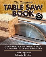 The Complete Table Saw Book, Revised...