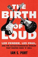 The Birth of Loud: Leo Fender, Les...