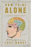 How to Be Alone: If You Want To, and...