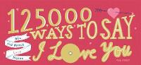 125,000 Ways to Say I Love You: Mix...