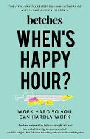 When's Happy Hour?: Work Hard So You...