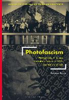 Photofascism: Photography, Film, and...