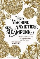 The Machine Anxieties of Steampunk:...