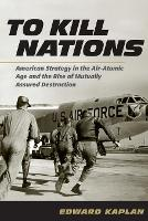 To Kill Nations: American Strategy in...