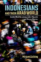 Indonesians and Their Arab World:...