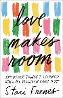 Love Makes Room: And Other Things I...