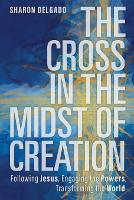 The Cross in the Midst of Creation:...